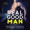 Meghan March - Real Good Man: The Real Duet, Book 1 (Unabridged)  artwork