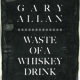 Download Gary Allan - Waste of a Whiskey Drink MP3