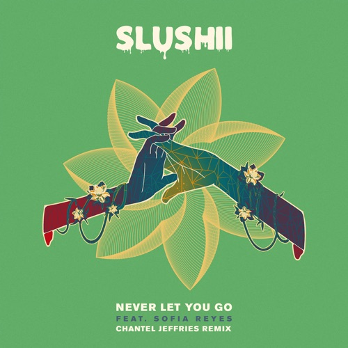 Slushii - Never Let You Go (feat. Sofia Reyes) [Chantel Jeffries Remix]
