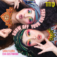 Show Off Your Colors (feat. Sara Fajira & Eka Gustiwana) - Single - Titi DJ