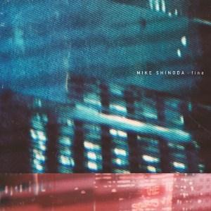 Mike Shinoda - fine