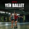 Ankur Tewari - Yeh Ballet (Original Soundtrack From The Netflix Film)