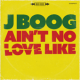 Download J Boog - Ain't No Love Like MP3