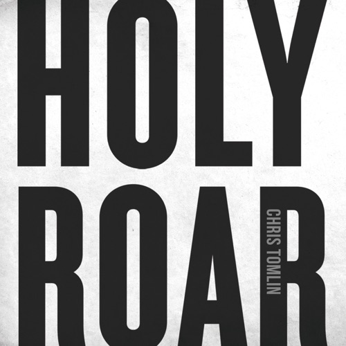 Holy Roar  with Chris Tomlin(Playlists)