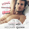 Sara Ney & Meghan Quinn - Love, Sincerely Yours (Unabridged)  artwork