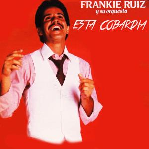 Frankie Ruiz - Esta Cobardía (Album) [iTunes Match AAC M4A] (1985)