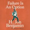 H. Jon Benjamin - Failure Is An Option: An Attempted Memoir (Unabridged)  artwork