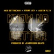 Axis Gettin Cash - Know No Better (feat. Austin Flyy & Young Lex)