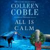 Colleen Coble - All Is Calm: A Lonestar Christmas Novella (Unabridged)  artwork