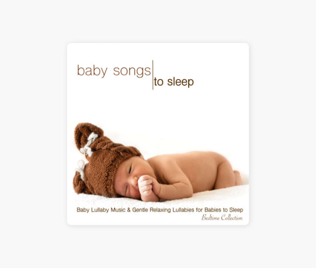 Baby Songs To Sleep Baby Lullaby Music Gentle Relaxing Lullabies For Babies To Sleep Bedtime Collection By Bedtime Baby On Apple Music