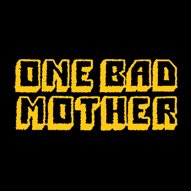 Image result for one bad mother podcast