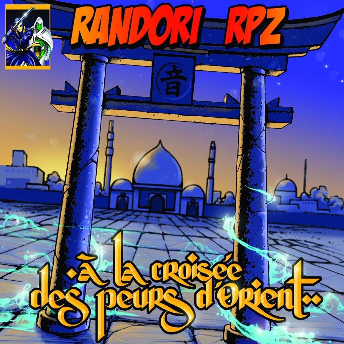 Randori & RPZ A La Croisée Des Peurs D'orient album ecoute telecharge download stream streaming son mp3 clip parole lyrics rap hiphop hip hop