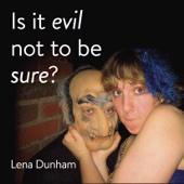 Lena Dunham - Is it evil not to be sure? (Unabridged)  artwork