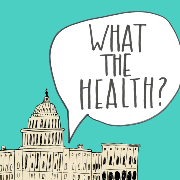Image result for kaiser podcast what the health?