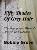 Bobbie Grove - Fifty Shades Of Grey Hair The Menopausal Woman's Answer To E L James  artwork