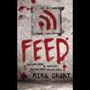 Mira Grant - Feed: The Newsflesh Trilogy, Book 1 (Unabridged)  artwork