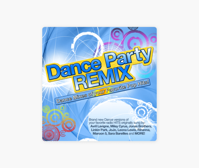 Dance Party Remix Dance Mixes Of Your Favorite Pop Hits By Various Artists On Apple Music