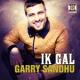 Garry Sandhu - Ik Gal (feat. DJ Dips & Sudesh Kumari)
