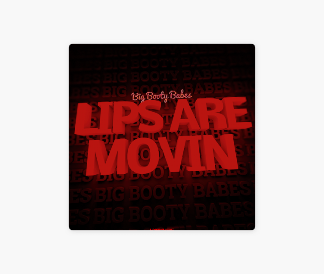 Lips Are Movin Ep By Big Booty Babes On Apple Music