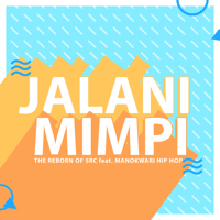 The Reborn Of SRC - Jalani Mimpi (feat. Manokwari Hip Hop)