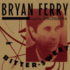 Bryan Ferry - Bitter-Sweet  artwork