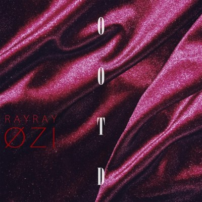 RayRay & ØZI - Ootd - Single