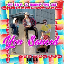 You Sauced  feat  Benny the Jet    Single by Op Sav  on Apple Music You Sauced  feat  Benny the Jet    Single