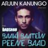 Arjun Kanungo - Baaki Baatein Peene Baad (Shots) [feat. Badshah]