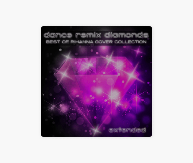 Dance Remix Diamonds Extended Best Of Rihanna Cover Collection By Various Artists On Apple Music