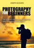Joseph Scolden - Photography for Beginners: The Ultimate Photography Guide for Mastering DSLR Photography  artwork