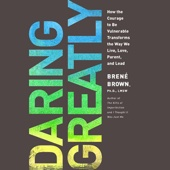Brené Brown - Daring Greatly: How the Courage to Be Vulnerable Transforms the Way We Live, Love, Parent, And Lead (Unabridged)  artwork