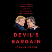 Joshua Green - Devil's Bargain: Steve Bannon, Donald Trump, and the Storming of the Presidency (Unabridged)  artwork