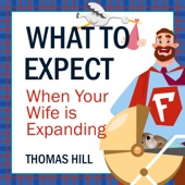 Thomas Hill - What to Expect When Your Wife Is Expanding: A Reassuring Month-by-Month Guide for the Father-to-Be, Whether He Wants Advice or Not (Unabridged)  artwork
