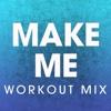 Make Me (Workout Mix) - Single - Power Music Workout