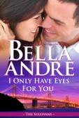 Bella Andre - I Only Have Eyes for You  artwork
