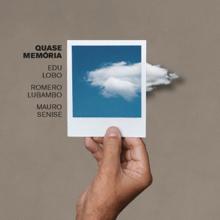 Edu Lobo, Romero Lubambo & Mauro Senise - Quase Memória