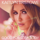 Kaitlyn Bristowe - Good for Somebody
