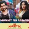 "Sunanda Sharma & Tanishk Bagchi - Mummy Nu Pasand (From ""Jai Mummy Di"")"