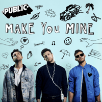 PUBLIC - Make You Mine