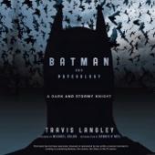Travis Langley, Michael Uslan & Dennis O'Neil - Batman and Psychology: A Dark and Stormy Knight (Unabridged)  artwork