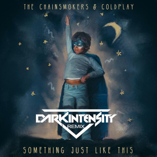 Something Just Like This (Dark Intensity Unofficial Remix) [The Chainsmokers & Coldplay]