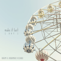 ABRAM - Make It Last (Day) [feat. Annamarie Rosanio]
