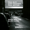 Paul Bley, Gary Peacock & Paul Motian - When Will The Blues Leave (Live at Aula Magna STS, Lugano-Trevano / 1999)  artwork