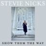 Stevie Nicks - Show Them The Way