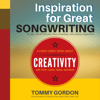 Tommy Gordon - Inspiration for Great Songwriting: For Pop, Rock & Roll, Jazz, Blues, Broadway, and Country Songwriters: A Cheat Sheet Book About Creativity with Form, Lyrics, Music, and More (Unabridged)  artwork