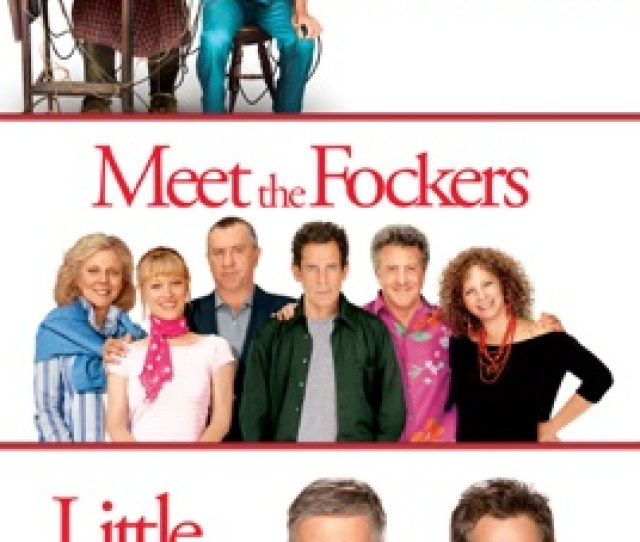 Meet The Parents Meet The Fockers Little Fockers