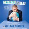 William Shatner & Chris Regan - Shatner Rules: Your Key to Understanding the Shatnerverse and the World at Large (Unabridged)  artwork