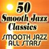 Smooth Jazz All Stars - 50 Smooth Jazz Classics  artwork