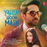 Ayushmann Khurrana & Rochak Kohli - Yahin Hoon Main