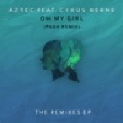 AZTEC - Oh My Girl (feat. Cyrus Berne) [Pash Remix]